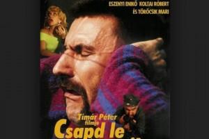 Csapd le csacsi! (1992), rendezte:Tímár Péter