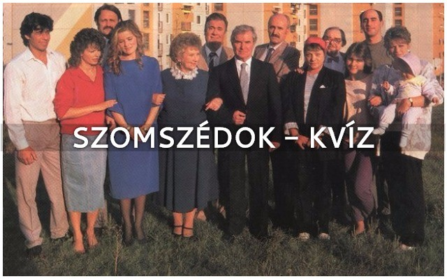A legkedveltebb magyar sorozat: Szomszédok-kvíz. Teszteld magad, mennyire emlékszel még rá?