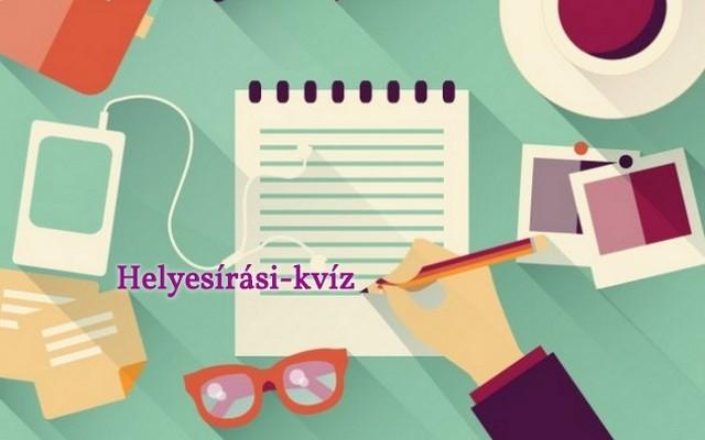 Helyesírási-kvíz - Hogy állsz a tulajdonnevek helyesírásával? Próbáld ki!